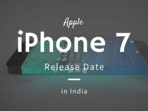 Apple iPhone 7 Release Date in India