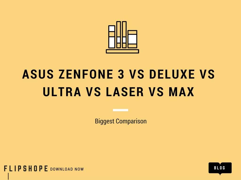 Asus Zenfone 3 vs Deluxe vs Ultra vs Laser vs Max