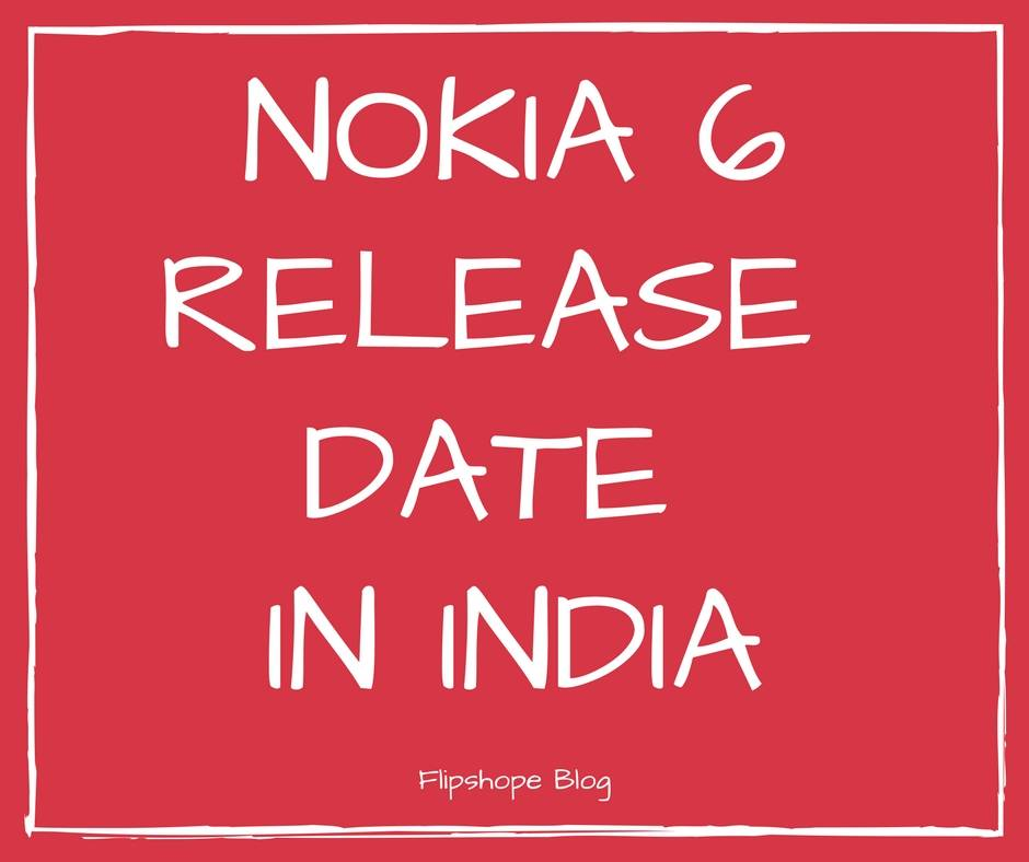 Nokia 6 Release Date and Launch date in India