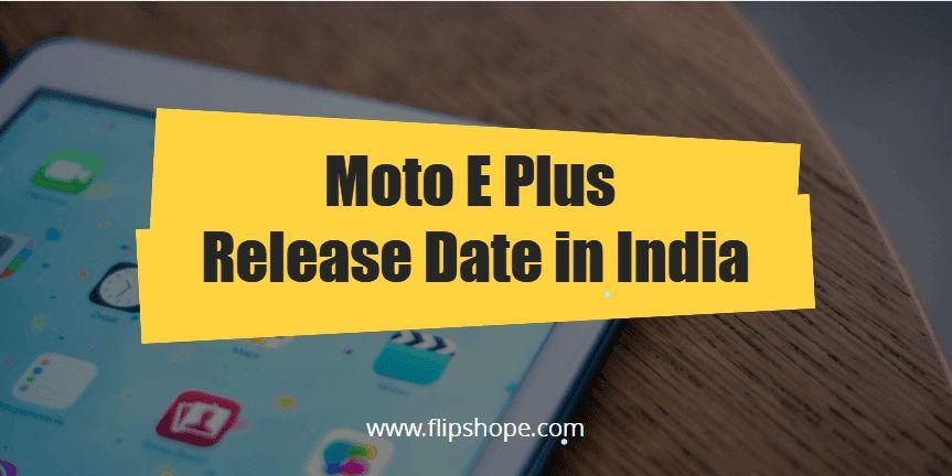 moto e4 plus release date in india